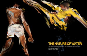 Nature of Water (an Art Exhibition Inspired by the Philosophies of Bruce Lee)