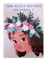 Tara Nicole Whitaker Sketchbook Vol. 1, Tara Nicole Whitaker