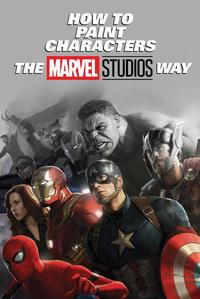 How to Paint Characters the Marvel Studios Way (Pre-Order)