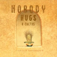 Nobody Hugs a Cactus, Carter Goodrich