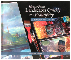 How to Paint Landscapes Quickly and Beautifully in Watercolor and Gouache, Nathan Fowkes
