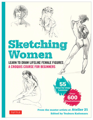 Sketching Women: Learn to Draw Lifelike Female Figures, A Complete Course for Beginners