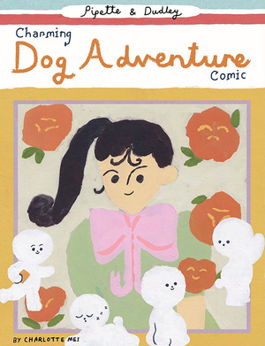 PIPETTE AND DUDLEY CHARMING DOG ADVENTURE BY CHARLOTTE MEI